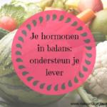 Je hormonen in balans: ondersteun je lever